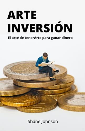 ARTE INVERSIÓN: El arte de tenerArte para ganar dinero