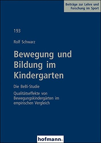 Bewegung und Bildung im Kindergarten - Die BeBi-Studie: Qualitätseffekte von Bewegungskindergärten im empirischen Vergleich (Beiträge zur Lehre und Forschung im Sport)