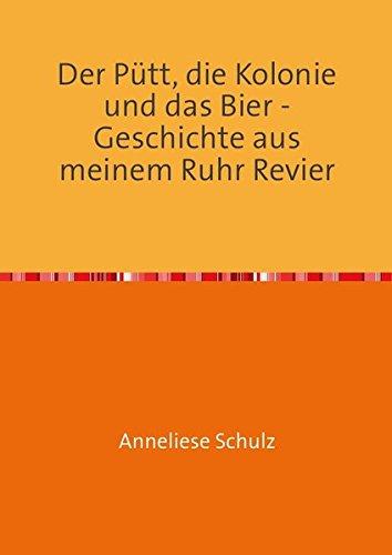 Der Pütt, die Kolonie und das Bier - Geschichte aus meinem Ruhr Revier
