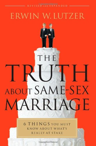 Truth About Same-Sex Marriage, The: 6 Things You Must Know About What's Really at Stake