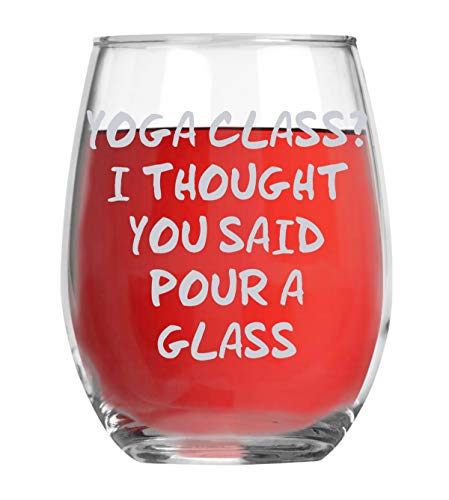 Yoga Class? I Though You Said Pour A Glass Funny 15oz Crystal Stemless Wine Glass - Fun Wine Glasses with Sayings Gifts For Women, Her, Mom on Mother's Day Or Christmas