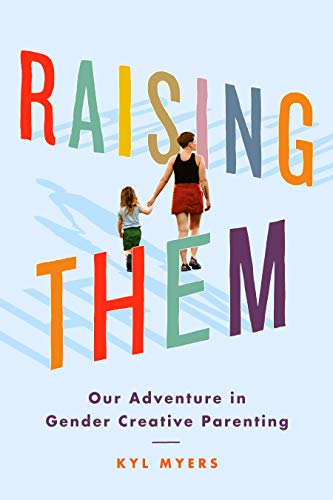 Amazon.com: Raising Them: Our Adventure in Gender Creative Parenting eBook:  Myers, Kyl, Soloway, Joey: Kindle Store