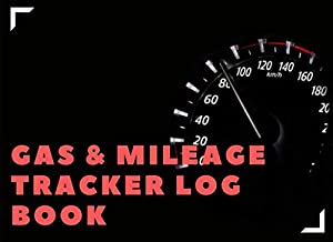 Gas & Mileage Tracker Log Book: Car Journal and Automotive Vehicle Fuel Log Notebook 8.2