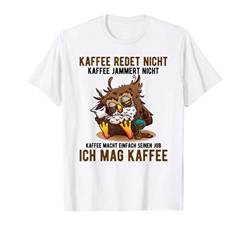 Kaffee redet nicht Kaffee jammert nicht T-Shirt