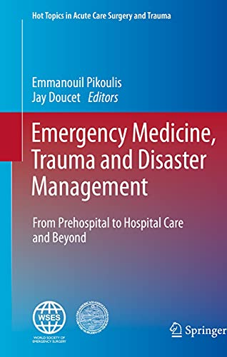 Emergency Medicine, Trauma and Disaster Management: From Prehospital to Hospital Care and Beyond (Hot Topics in Acute Care Surgery and Trauma) (English Edition)