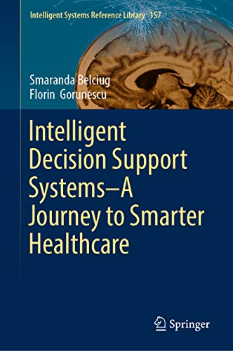 Intelligent Decision Support Systems—A Journey to Smarter Healthcare (Intelligent Systems Referenc