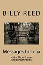 Messages to Lelia: Haiku, Short Poems, and Longer Poems