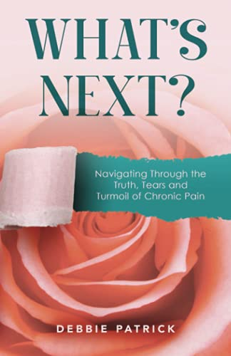 What's Next: Navigating through the Truth, Tears and Turmoil of Chronic Pain