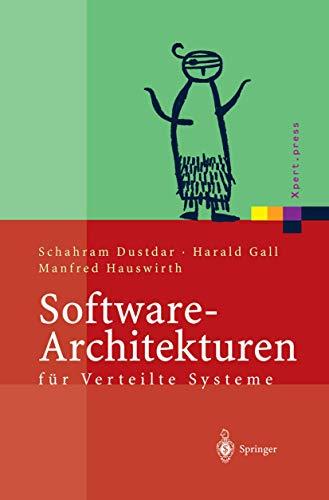 Software-Architekturen für Verteilte Systeme: Prinzipien, Bausteine und Standardarchitekturen für moderne Software (Xpert.press)