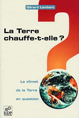 La Terre chauffe-t-elle ? : le climat de la Terre en question