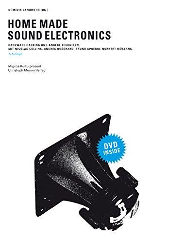 Home Made Sound Electronics: Hardware Hacking und andere Techniken.