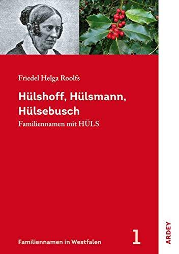 Hülshoff, Hülsmann, Hülsebusch: Familiennamen mit Hüls (Familiennamen in Westfalen)