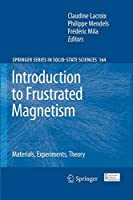 Introduction to Frustrated Magnetism: Materials, Experiments, Theory (Springer Series in Solid-State Sciences, 164)