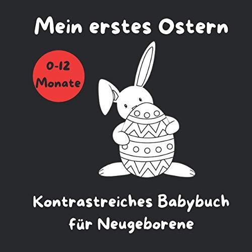 Mein erstes Ostern - Kontrastreiches Babybuch für Neugeborene: Schwarz-Weiß-Buch für 0-12 Monate; Sinneserziehung fur Kleinkinder um das Gehirn und die Sehkraft des Babys zu stimulieren;