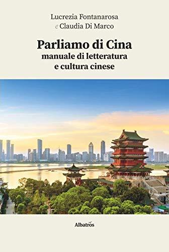 Parliamo di Cina: manuale di letteratura e cultura cinese. Con espansione online