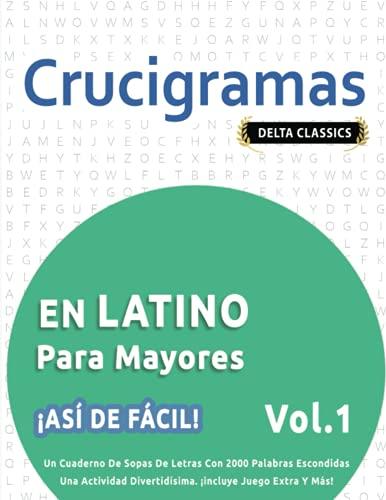 CRUCIGRAMAS EN LATINO PARA MAYORES - ¡ASÍ DE FÁCIL! - VOL.1 - DELTA CLASSICS - UN CUADERNO DE SOPAS DE LETRAS CON 2000 PALABRAS ESCONDIDAS - UNA ACTIVIDAD DIVERTIDÍSIMA. ¡INCLUYE JUEGO EXTRA Y MÁS!