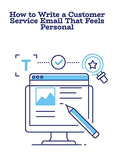How to Write a Customer Service Email: And Connect With Your Customers on a Higher...