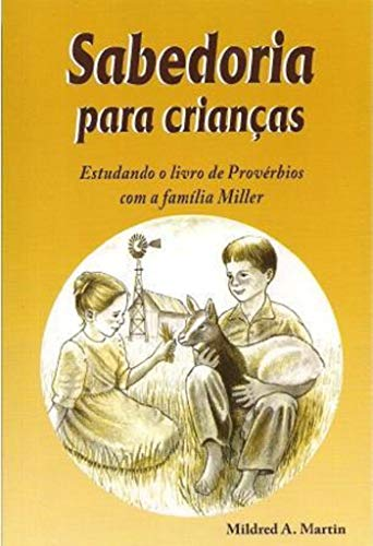 Sabedoria para crianças: Estudando o livro de Provérbios com a família Miller