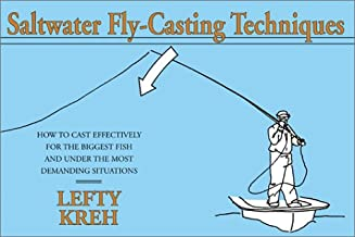 Saltwater Fly-Casting Techniques: How to Cast Effectively for the Biggest Fish and Under the Most Demanding Situations