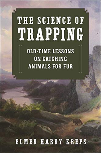 The Science of Trapping: Old-Time Lessons on Catching Animals for Fur