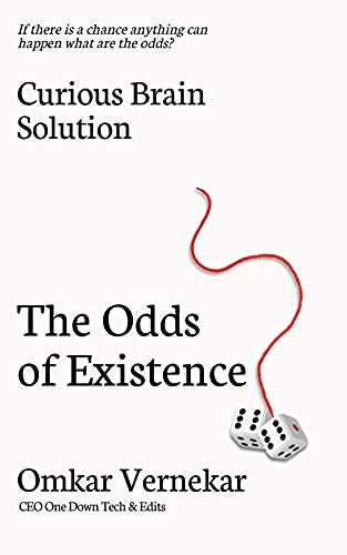 The Odds of Existence : If there is a chance that anything can happen, what are the odds? (English Edition)