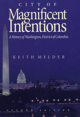 City of Magnificent Intentions: A History of Washington, District of Columbia
