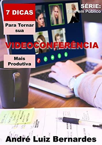 7 Dicas para Tornar sua Videoconferência mais Produtiva (FALAR EM PÚBLICO)