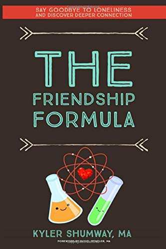 Compare Textbook Prices for The Friendship Formula: How to Say Goodbye to Loneliness and Discover Deeper Connection  ISBN 9780692035443 by Shumway, Kyler,Wendler, Daniel