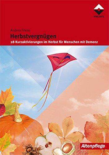 Herbstvergnügen: 28 Kurzaktivierungen im Herbst für Menschen mit Demenz (Altenpflege)