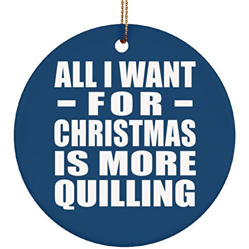 Designsify All I Want For Christmas Is More Quilling - Circle Ornament Royal Árbol de Navidad Adorno de Madera - Regalo para Cumpleaños, Aniversario, Día de Navidad o Día de Acción de Gracias
