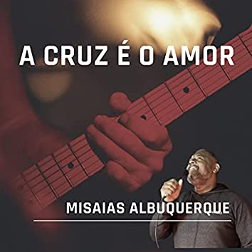 A Cruz É o Amor