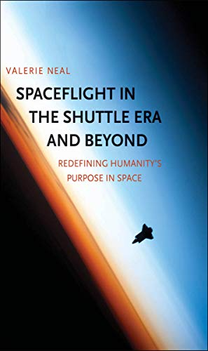 Spaceflight in the Shuttle Era and Beyond: Redefining Humanity's Purpo