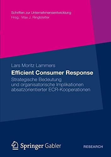 Efficient Consumer Response: Strategische Bedeutung und Organisatorische Implikationen absatzorientierter ECR-Kooperationen (Schriften zur Unternehmensentwicklung) (German Edition)