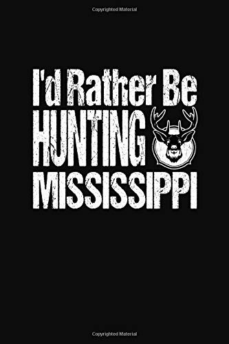 I'd Rather Be Hunting Mississippi: Hunter Notebook and Memory Keeper