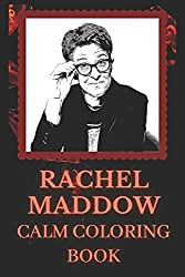 Rachel Maddow Calm Coloring Book: Art inspired By An Iconic Rachel Maddow