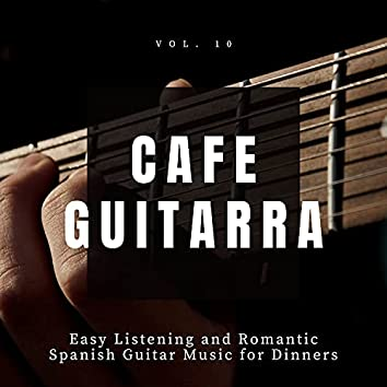 Cafe Guitarra - Easy Listening And Romantic Spanish Guitar Music For Dinners, Vol. 10