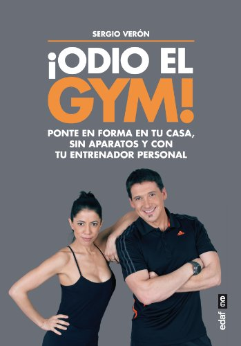 ¡Odio el gym! Ponte en forma en tu casa, sin aparatos y con tu entrenador personal.: 1 (Plus Vitae)