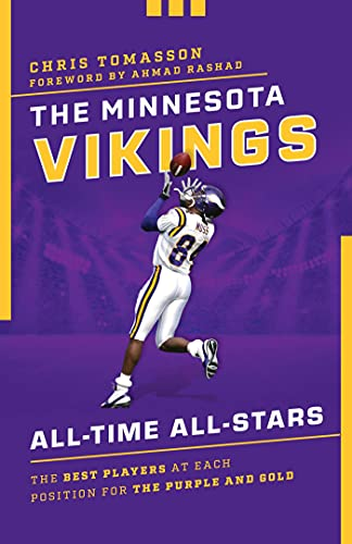 The Minnesota Vikings All-Time All-Stars: The Best Players at Each Position for the Purple and Gold