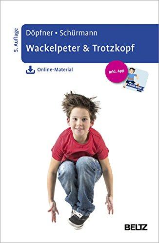 Wackelpeter & Trotzkopf: Hilfen für Eltern bei ADHS-Symptomen, hyperkinetischem und oppositionellem Verhalten. Mit Online-Material und App