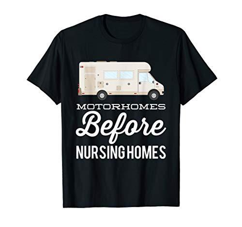 Motorhomes Before Nursing Homes Funny Gift T-Shirt