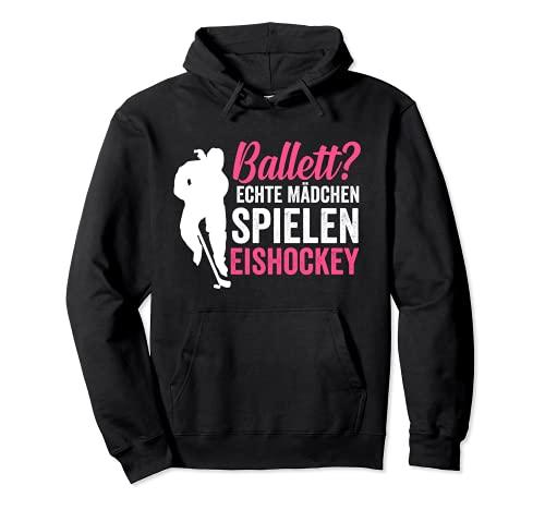 Ballett? echte Mädchen spielen Eishockey Pullover Hoodie