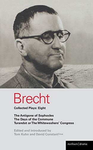 Brecht Collected Plays 8 The Antigone Of Sophocles The Days Of The Commune Turandot Or The Whitewashers Congress
