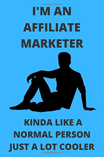 I\'M AN AFFILIATE MARKETER KINDA LIKE A NORMAL PERSON JUST A LOT COOLER: Funny Affiliate Marketer Journal Note Book Diary Log Scrap Tracker Party Prize Gift Present 6x9 Inch 100 Pages.