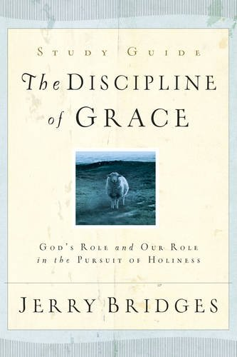 Discipline of Grace Study Guide, The: God's Role and Our Role in the Pursuit of Holiness