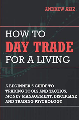 How to Day Trade for a Living: A Beginner's Guide to Trading Tools and Tactics, Money Management, Discipline and Trading Psychology (Stock Market Trading and Investing, Band 1)