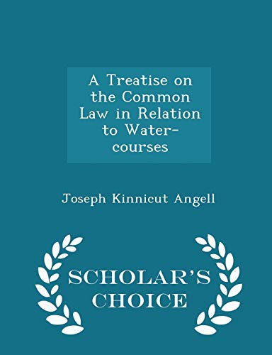 A Treatise on the Common Law in Relation to Water-courses - Scholar's Choice Edition