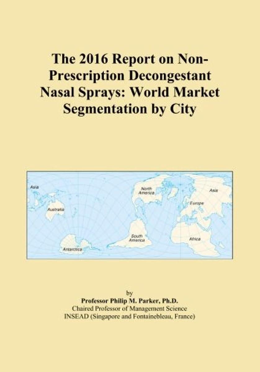 プランテーションオプショナル罪The 2016 Report on Non-Prescription Decongestant Nasal Sprays: World Market Segmentation by City