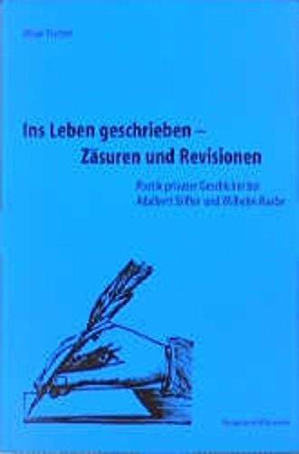 Ins Leben geschrieben - Zäsuren und Revisionen: Poetik privater Geschichte bei Adalbert Stifter und Wilhelm Raabe (Epistemata - Würzburger wissenschaftliche Schriften. Reihe Literaturwissenschaft)