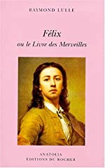 Félix ou le livre des merveilles de Raymond Lulle
