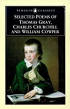Selected Poems of Thomas Gray, Charles Churchill and William Cowper (Penguin Classics)